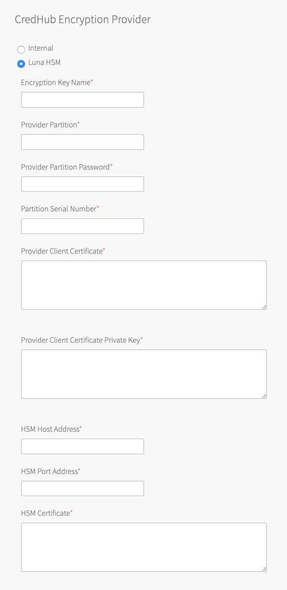 At the top of the image are the words 'CredHub Encryption Provider' with two options underneath: a selected radio button labeled 'Internal', and a radio button labeled 'Luna HSM'. Below these radio buttons are three text fields, two text areas, three more text fields, and one more text area, all grayed-out and labeled with red asterisks to denote that they are required fields when 'Luna HSM' is selected. They are labeled, from top to bottom: 'Encryption Key Name', 'Provider Partition', 'Provider Partition Password', 'Provider Client Certificate', 'Provider Client Certificate Private Key', 'HSM Host Address', 'HSM Port Address', 'Partition Serial Number', and 'HSM Certificate'.