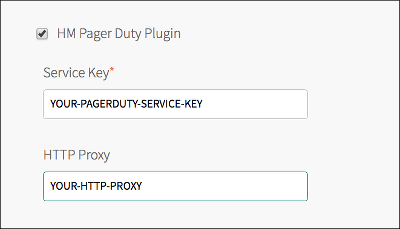 At the top of the image is a selected checkbox labeled 'HM Pager Duty Plugin'. Below this checkbox are two text fields labeled, from top to bottom, 'Service Key' and 'HTTP Proxy'. The Service Key field has a red asterisk to denote that it is a required field, and contains the text 'YOUR-PAGERDUTY-SERVICE-KEY'. The HTTP Proxy field contains the text 'YOUR-HTTP-PROXY'.