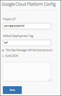At the top of the image is the header 'Google Cloud Platform Config', underneath which is a horizonal line. Below the line are two text fields: one labeled 'Project ID' with a red asterisk to denote that it is a required field, and another labeled 'Default Deployment Tag'. Below this are two options: one selected radio button labeled 'The Ops Manager VM Service Account', and another button labeled 'AuthJSON'. Underneath 'AuthJSON' is a blank text area. At the bottom of the image is a blue, rectangular button labeled 'Save'.
