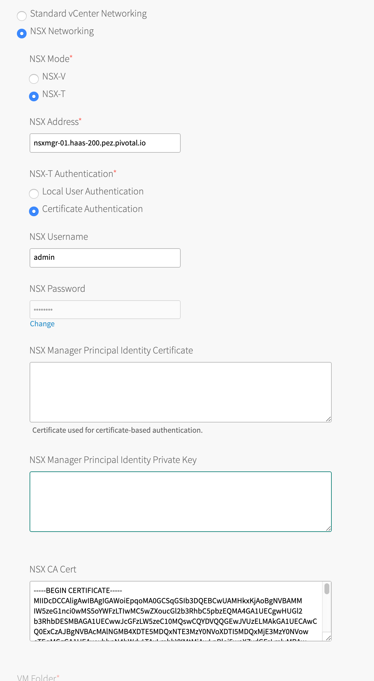 At top are two radio buttons: labeled 'Standard vCenter Networking' and unselected, and labeled 'NSX Networking' and selected. Indented below are two radio buttons grouped under 'NSX Mode': 'NSX-V' and 'NSX-T' (selected). Below is text field labeled 'NSX Address' with 'nsxmgr-01.haas-200.pez.pivotal.io' filled in.  Below are two radio buttons grouped under 'NSX-T Authentication': 'Local User Authentication' and 'Certificate Authentication' (selected). Below are two text fields: 'NSX Username' with 'admin' filled in, and 'NSX Password' with hidden text. Below are two multiline text boxes: labeled 'NSX Manager Principal Identity Certificate' and 'NSX Manager Principal Identity Private Key'. Below and with extra space above is a multiline text box labeled 'NSX CA Cert' with an RSA certificate pasted in.